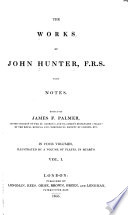 The Works of John Hunter  F R S  with Notes
