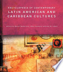 Encyclopedia of Contemporary Latin American and Caribbean Cultures