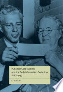 Punched Card Systems and the Early Information Explosion  1880   1945