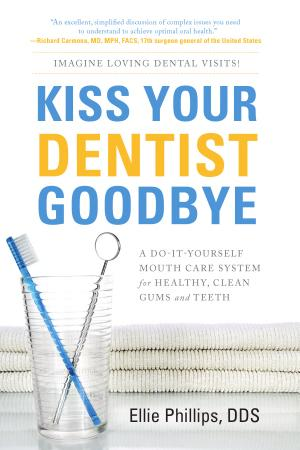 Kiss Your Dentist Goodbye: A Do-it-yourself Mouth Care System for Healthy, Clean Gums and Teeth - ISBN:9781929774678