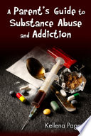 A Parent s Guide to Substance Abuse and Addiction