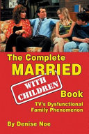 The Complete Married With Children Book