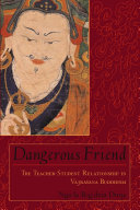 . Dangerous Friend : the Teacher-student Relationship in Vajrayana Buddhism .