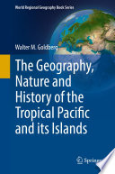 The Geography, Nature and History of the Tropical Pacific and its Islands Historical Geography Of Tropical Pacific Islands