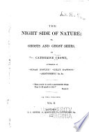 The Night Side Of Nature, Or, Ghosts And Ghost Seers : ...