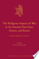 The Religious Aspects of War in the Ancient Near East  Greece  and Rome
