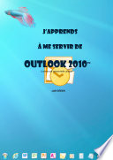 J'apprends à me servir de Outlook 2010