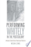 Performing Whitely In The Postcolony
