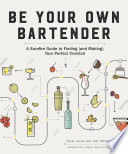Be Your Own Bartender  A Surefire Guide to Finding  and Making  Your Perfect Cocktail Book PDF