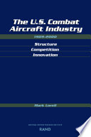 The U S  Combat Aircraft Industry  1909 2000
