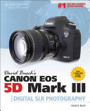 David Busch s Canon EOS 5D Mark III Guide to Digital SLR Photography