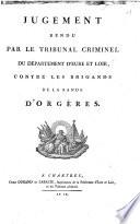 Jugement rendu par le Tribunal Criminel du Département dÉure et Loir, contre les brigands de la bande dÓrgières