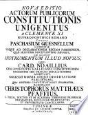Nova editio actorum publicorum constitutionis Unigenitus a Clemente XI ... contra Paschasium Quesnellum conditae ...