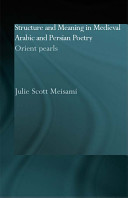 Structure and Meaning in Medieval Arabic and Persian Poetry