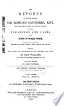 The Reports of the Most Learned Sir Edmund Saunders  Knt