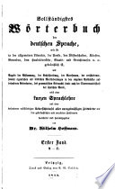 Vollständigstes Wörterbuch der deutschen Sprache, wie sie in der allgemeinen Literatur, der Poesie, den Wissenschaften, Künsten, Gewerben ... gebräuchlich ist