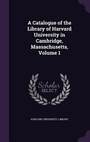 A Catalogue of the Library of Harvard University in Cambridge  Massachusetts  Volume 1 Culturally Important And Is Part Of The Knowledge