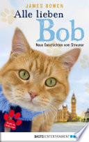 Alle lieben Bob   Neue Geschichten vom Streuner