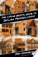 Crime Buff s Guide to Outlaw Pennsylvania