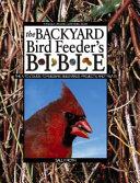 The Backyard Bird Feeder s Bible