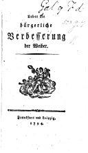 Ueber die bürgerliche Verbesserung der Weiber. [By T. G. von Hippel.]
