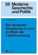 Die Deutsche Besatzung in Lyon Im Blick Der Taeterforschung