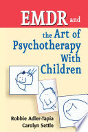 EMDR and The Art of Psychotherapy With Children With Varied Theoretical Backgrounds To More Confidently