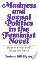 Madness and Sexual Politics in the Feminist Novel