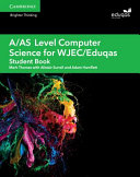 A/AS Level Computer Science For WJEC/Eduqas Student Book : first teaching from 2015, this print...