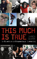 The This Much is True   15 Directors on Documentary Filmmaking Book PDF