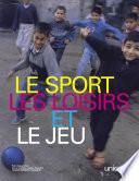 Le sport, les loisirs et le jeu