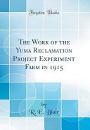The Work Of The Yuma Reclamation Project Experiment Farm In 1915 Classic Reprint  book