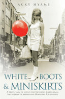 White Boots   Miniskirts   A True Story of Life in the Swinging Sixties