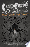 Weird Tales of Creepy Crawlies   A Fine Selection of Fantastical Short Stories of Mysterious Insects and Spiders  Cryptofiction Classics   Weird Tales of Strange Creatures