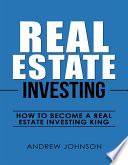 Real Estate Investing  How to Become a Real Estate Investing King