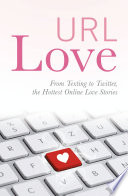 URL Love  From Texting to Twitter  the Hottest Online Love Stories