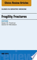 Fragility Fractures  An Issue of Clinics in Geriatric Medicine