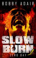 Slow Burn  Zero Day