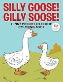 Silly Goose  Gilly Soose  Funny Pictures to Color Coloring Book
