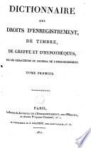 Dictionnaire des droits d enregistrement  de timbre  de greffe et d hypoth  ques