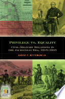 Privilege vs. Equality: Civil-Military Relations in the Jacksonian Era, 1815-1845
