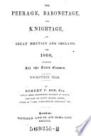 The Peerage, Baronetage, And Knightage, Of Great Britain And Ireland For ... Including All the Titled Classes