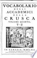 Vocabolario degli Accademici della Crusca: T-Z. Appendices and indices