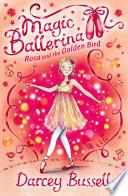 Rosa and the Golden Bird  Magic Ballerina  Book 8