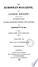 THE EUROPEAN MAGAZINE  AND LONDON REVIEW  ILLUSTRATIVE OF THE LITERATURE  HISTORY  BIOGRAPHY  POLITICS  ARTS  MANNERS  AND AMUSEMENTS OF THE AGE
