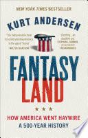 Fantasyland by Kurt Andersen