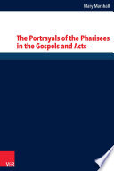 The Portrayals of the Pharisees in the Gospels and Acts