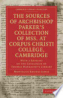 The Sources of Archbishop Parker s Collection of Mss  at Corpus Christi College  Cambridge