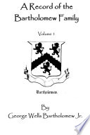 A Record Of The Bartholomew Family, Vol 1 : ...