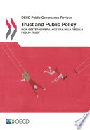 OECD Public Governance Reviews Trust and Public Policy How Better Governance Can Help Rebuild Public Trust
